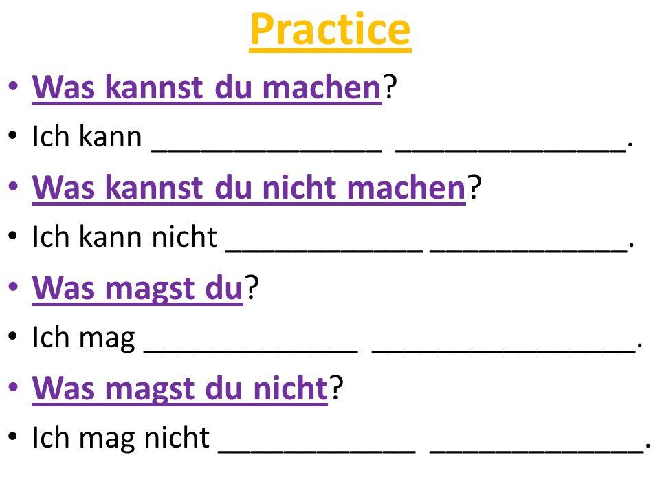 Practice Was kannst du machen? Ich kann ______________ ______________. Was kannst du nicht machen? Ich kann nicht ____________ ____________. Was magst