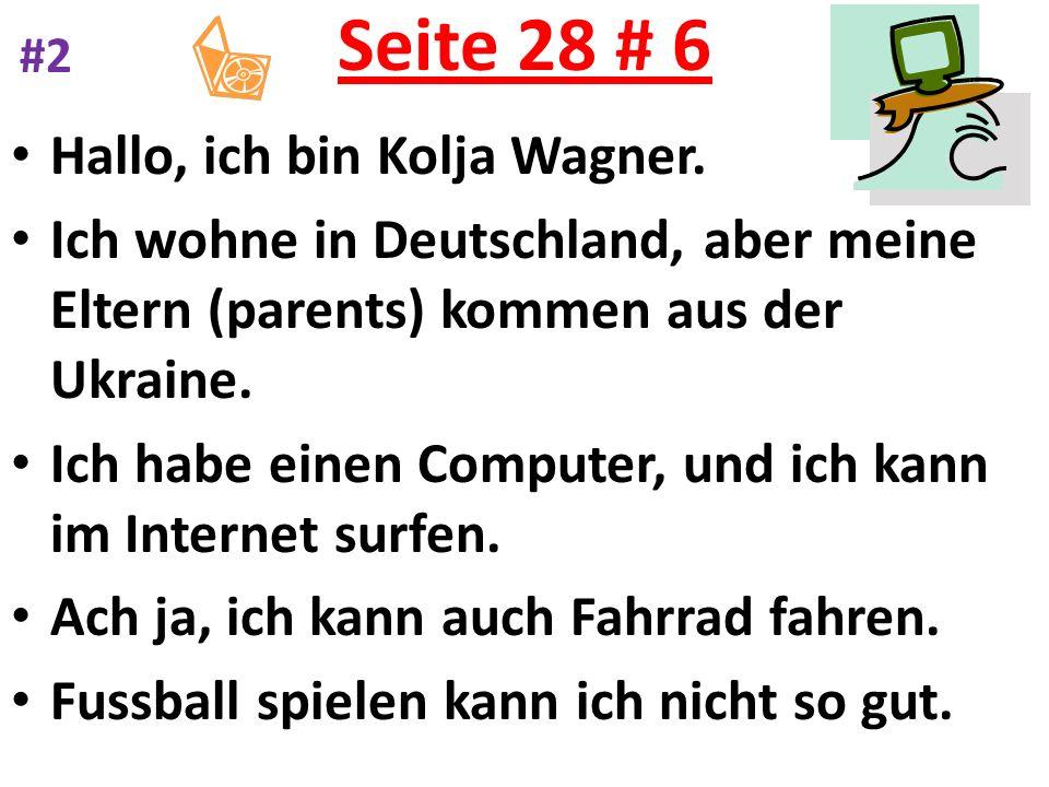 Seite 28 # 6 Hallo, ich bin Kolja Wagner. Ich wohne in Deutschland, aber meine Eltern (parents) kommen aus der Ukraine. Ich habe einen Computer, und i