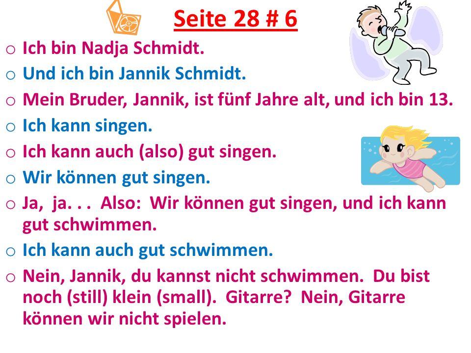 Seite 28 # 6 o Ich bin Nadja Schmidt. o Und ich bin Jannik Schmidt. o Mein Bruder, Jannik, ist fünf Jahre alt, und ich bin 13. o Ich kann singen. o Ic