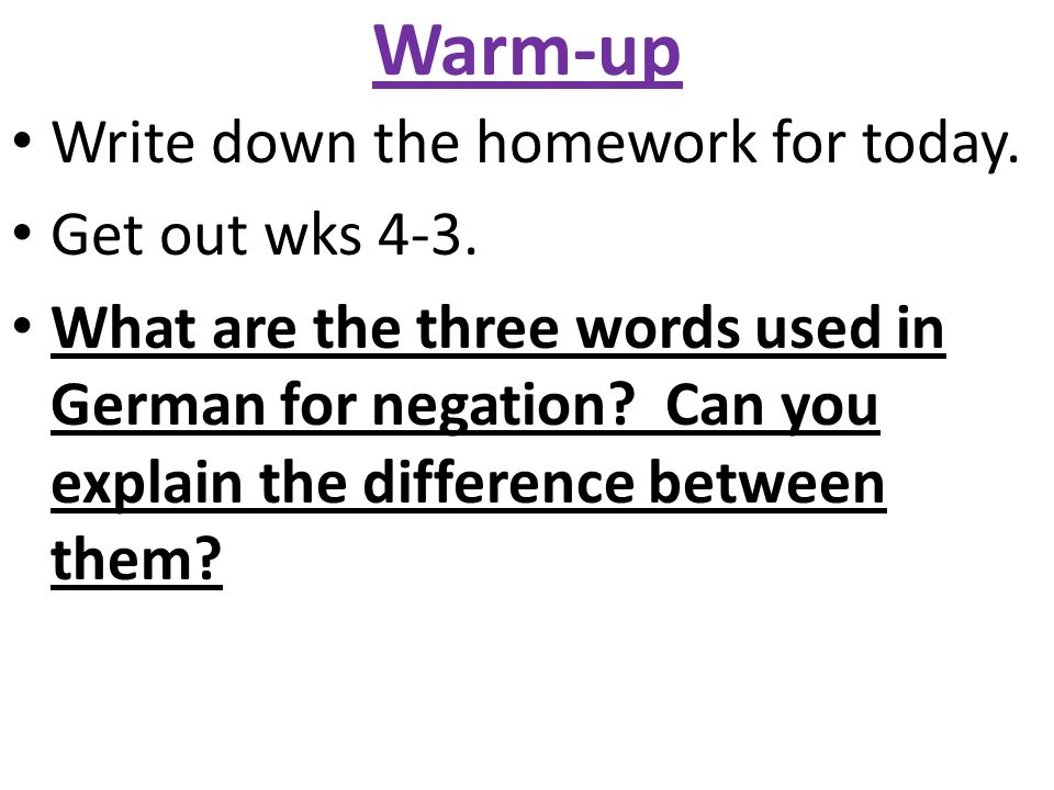 Warm-up Write down the homework for today. Get out wks 4-3.