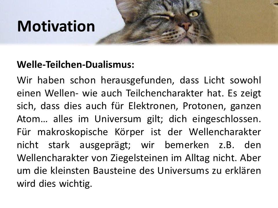 Motivation Welle-Teilchen-Dualismus: Wir haben schon herausgefunden, dass Licht sowohl einen Wellen- wie auch Teilchencharakter hat.