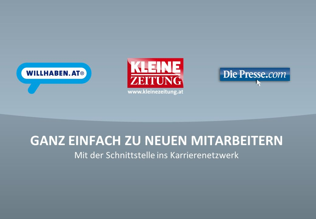 © Verkaufsentwicklung / Anzeigen und Marketing Kleine Zeitung GANZ EINFACH ZU NEUEN MITARBEITERN Mit der Schnittstelle ins Karrierenetzwerk