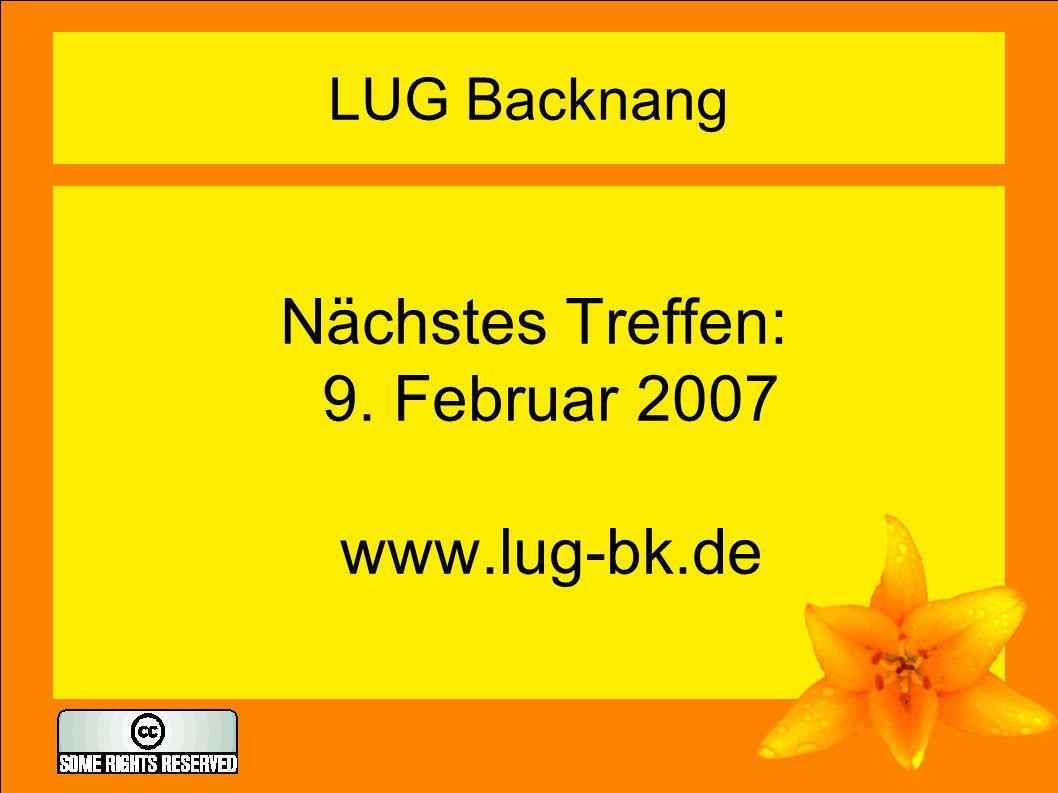 LUG Backnang Nächstes Treffen: 9. Februar 2007 www.lug-bk.de