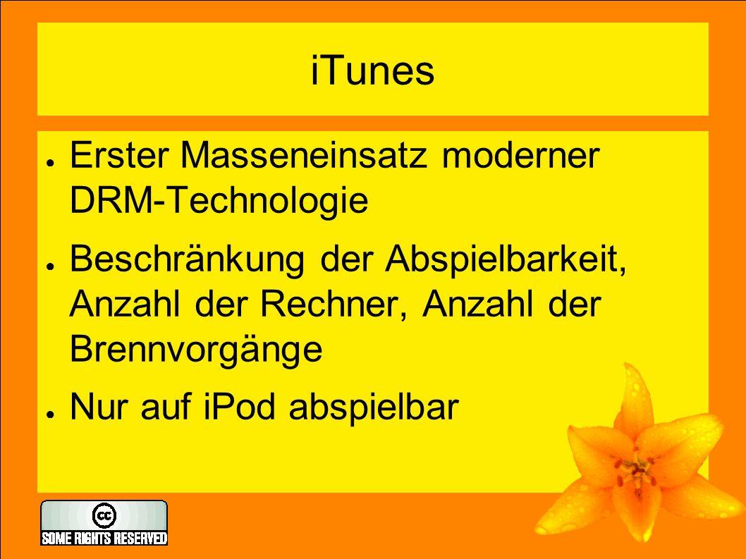 iTunes ● Erster Masseneinsatz moderner DRM-Technologie ● Beschränkung der Abspielbarkeit, Anzahl der Rechner, Anzahl der Brennvorgänge ● Nur auf iPod