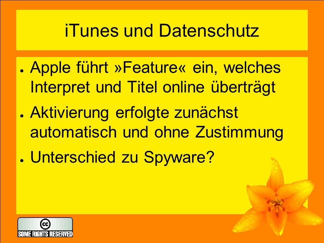 iTunes und Datenschutz ● Apple führt »Feature« ein, welches Interpret und Titel online überträgt ● Aktivierung erfolgte zunächst automatisch und ohne