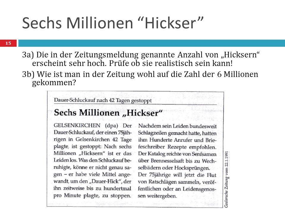 """Sechs Millionen """"Hickser"""" 15 3a) Die in der Zeitungsmeldung genannte Anzahl von """"Hicksern"""" erscheint sehr hoch. Prüfe ob sie realistisch sein kann! 3b"""