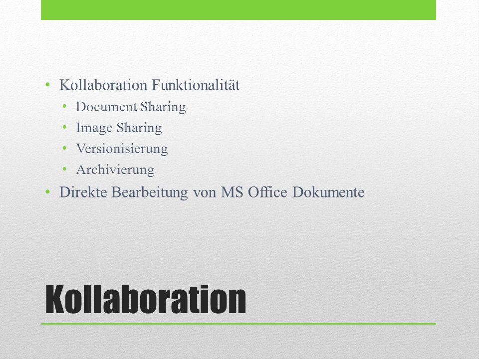 Kollaboration Kollaboration Funktionalität Document Sharing Image Sharing Versionisierung Archivierung Direkte Bearbeitung von MS Office Dokumente