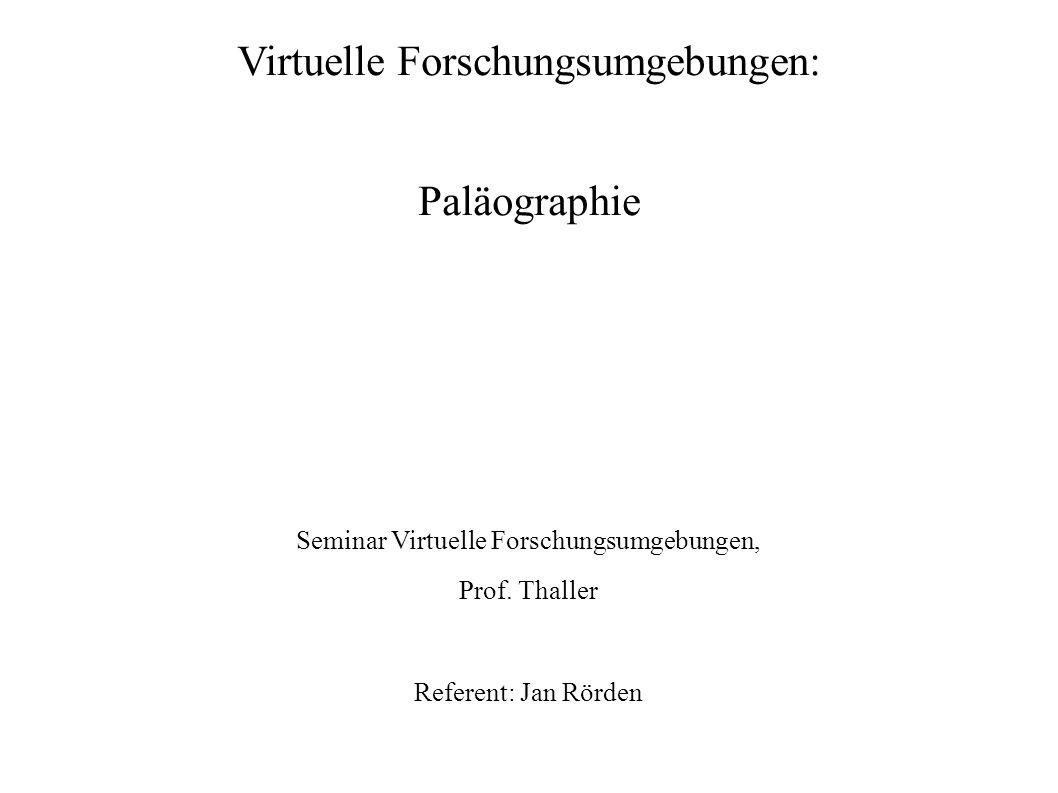 Virtuelle Forschungsumgebungen: Paläographie Seminar Virtuelle Forschungsumgebungen, Prof. Thaller Referent: Jan Rörden