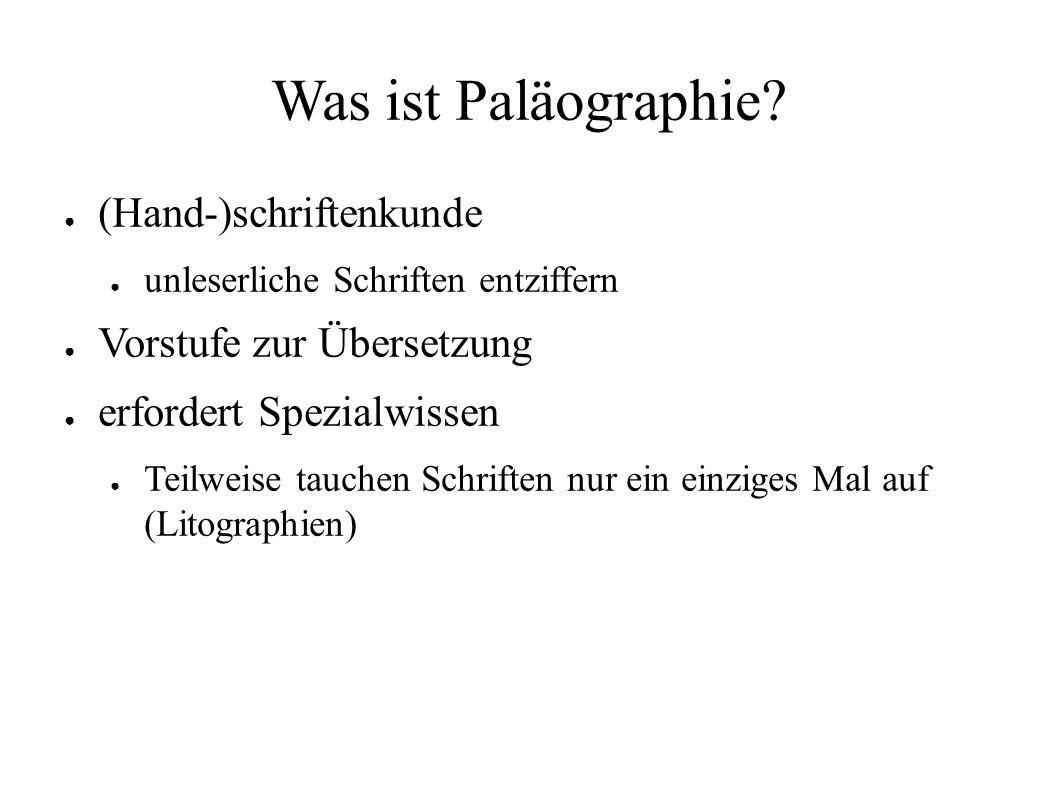 Was ist Paläographie? ● (Hand-)schriftenkunde ● unleserliche Schriften entziffern ● Vorstufe zur Übersetzung ● erfordert Spezialwissen ● Teilweise tau
