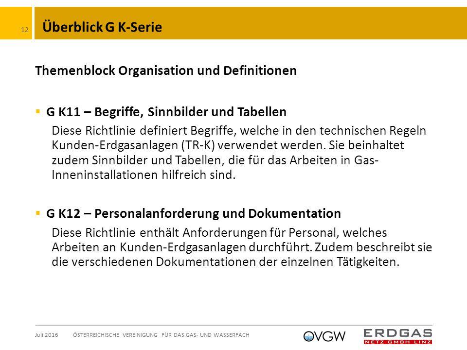 Überblick G K-Serie Themenblock Organisation und Definitionen  G K11 – Begriffe, Sinnbilder und Tabellen Diese Richtlinie definiert Begriffe, welche in den technischen Regeln Kunden-Erdgasanlagen (TR-K) verwendet werden.