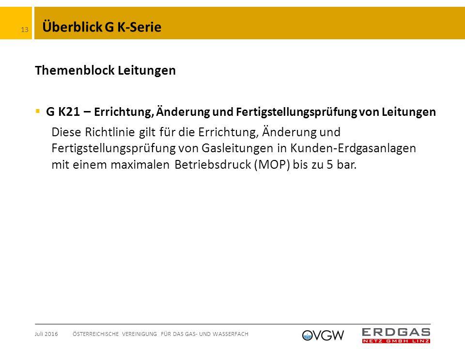 Überblick G K-Serie Themenblock Leitungen  G K21 – Errichtung, Änderung und Fertigstellungsprüfung von Leitungen Diese Richtlinie gilt für die Errichtung, Änderung und Fertigstellungsprüfung von Gasleitungen in Kunden-Erdgasanlagen mit einem maximalen Betriebsdruck (MOP) bis zu 5 bar.