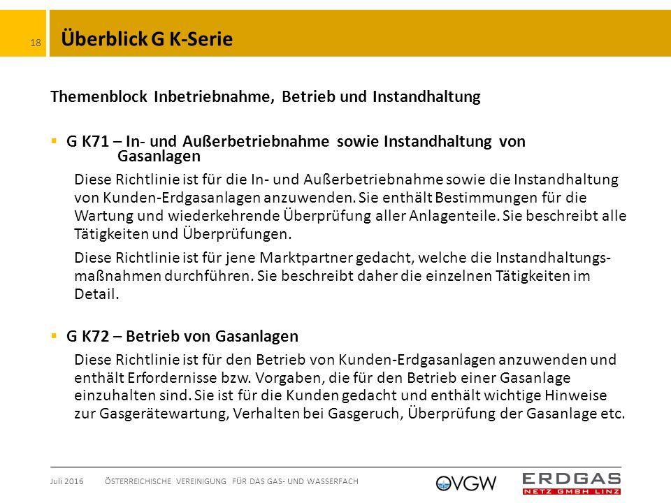 Überblick G K-Serie Themenblock Inbetriebnahme, Betrieb und Instandhaltung  G K71 – In- und Außerbetriebnahme sowie Instandhaltung von Gasanlagen Diese Richtlinie ist für die In- und Außerbetriebnahme sowie die Instandhaltung von Kunden-Erdgasanlagen anzuwenden.