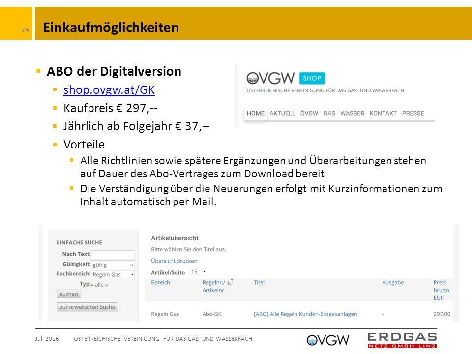 Einkaufmöglichkeiten  ABO der Digitalversion  shop.ovgw.at/GK shop.ovgw.at/GK  Kaufpreis € 297,--  Jährlich ab Folgejahr € 37,--  Vorteile  Alle Richtlinien sowie spätere Ergänzungen und Überarbeitungen stehen auf Dauer des Abo-Vertrages zum Download bereit  Die Verständigung über die Neuerungen erfolgt mit Kurzinformationen zum Inhalt automatisch per Mail.