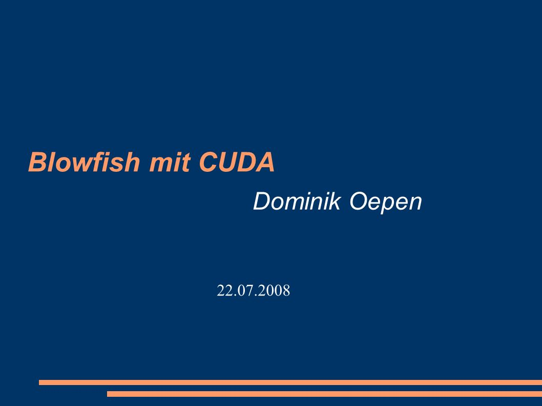 Blowfish mit CUDA Dominik Oepen 22.07.2008