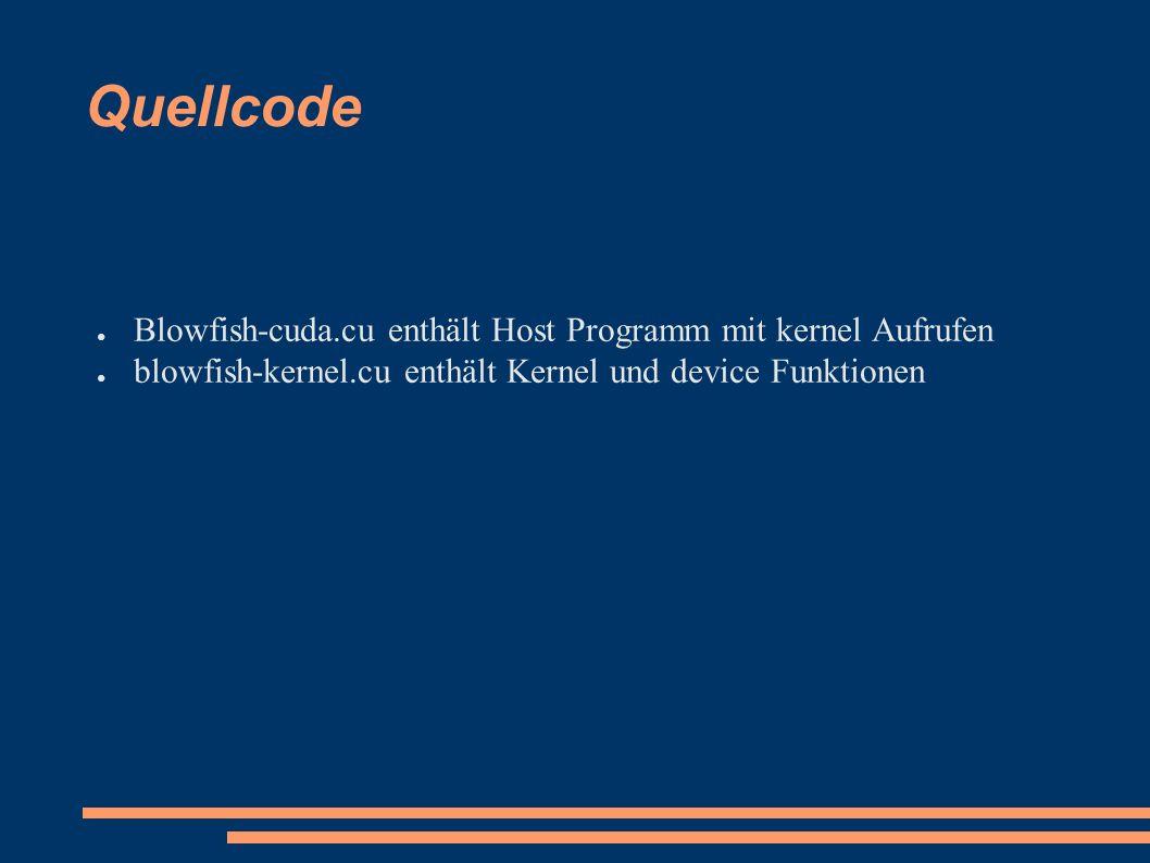 Quellcode ● Blowfish-cuda.cu enthält Host Programm mit kernel Aufrufen ● blowfish-kernel.cu enthält Kernel und device Funktionen