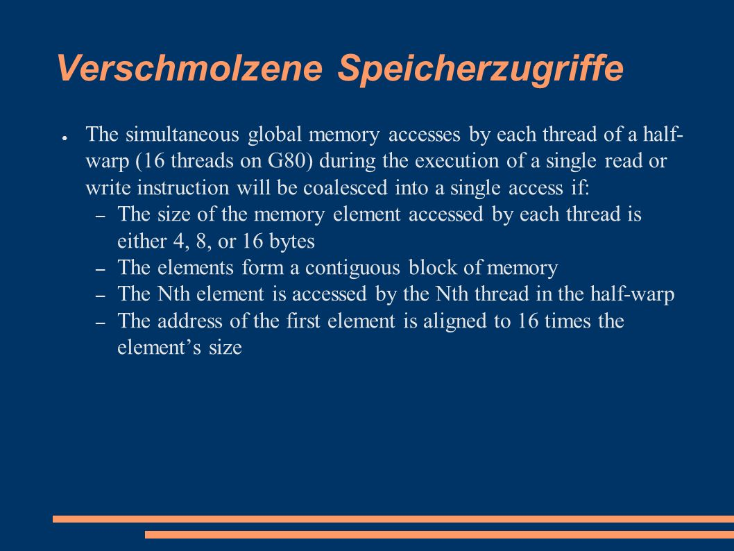 Verschmolzene Speicherzugriffe ● The simultaneous global memory accesses by each thread of a half- warp (16 threads on G80) during the execution of a