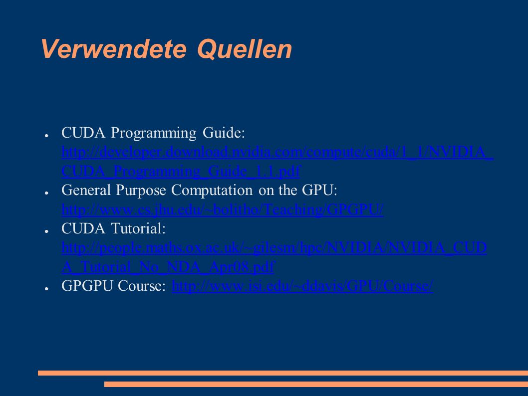 Verwendete Quellen ● CUDA Programming Guide: http://developer.download.nvidia.com/compute/cuda/1_1/NVIDIA_ CUDA_Programming_Guide_1.1.pdf http://devel