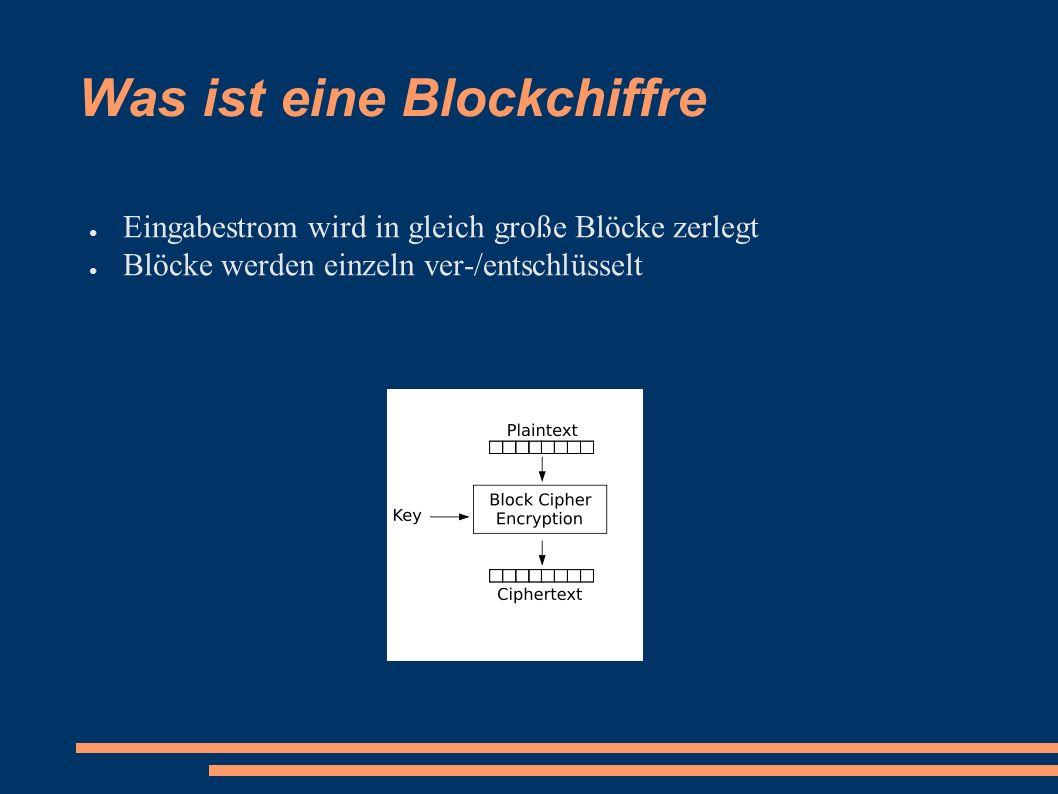 Was ist eine Blockchiffre ● Eingabestrom wird in gleich große Blöcke zerlegt ● Blöcke werden einzeln ver-/entschlüsselt