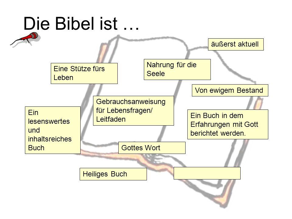 Die Bibel ist … Eine Stütze fürs Leben Nahrung für die Seele Ein Buch in dem Erfahrungen mit Gott berichtet werden. Gebrauchsanweisung für Lebensfrage