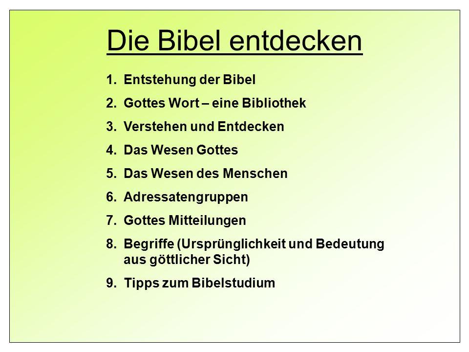 Die Bibel entdecken 1.Entstehung der Bibel 2.Gottes Wort – eine Bibliothek 3.Verstehen und Entdecken 4.Das Wesen Gottes 5.Das Wesen des Menschen 6.Adr