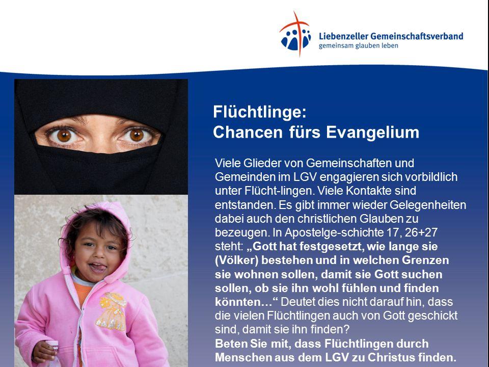 Flüchtlinge: Chancen fürs Evangelium Viele Glieder von Gemeinschaften und Gemeinden im LGV engagieren sich vorbildlich unter Flücht-lingen.