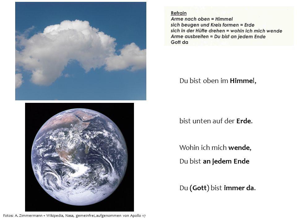 Du bist oben im Himmel, bist unten auf der Erde. Wohin ich mich wende, Du bist an jedem Ende Du (Gott) bist immer da. Fotos: A. Zimmermann + Wikipedia