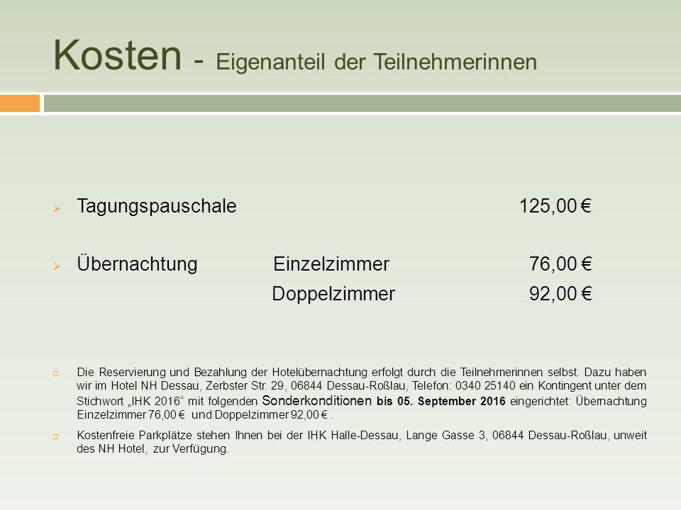 Kosten - Eigenanteil der Teilnehmerinnen  Tagungspauschale 125,00 €  Übernachtung Einzelzimmer 76,00 € Doppelzimmer 92,00 €  Die Reservierung und Bezahlung der Hotelübernachtung erfolgt durch die Teilnehmerinnen selbst.