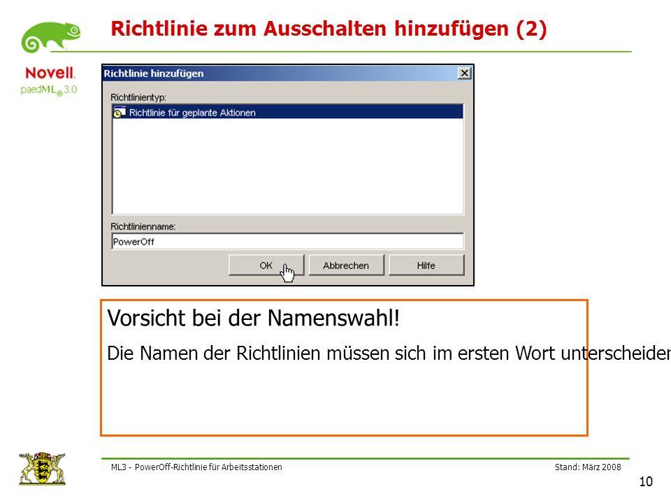 Stand: März 2008 10 ML3 - PowerOff-Richtlinie für Arbeitsstationen Richtlinie zum Ausschalten hinzufügen (2) Vorsicht bei der Namenswahl.