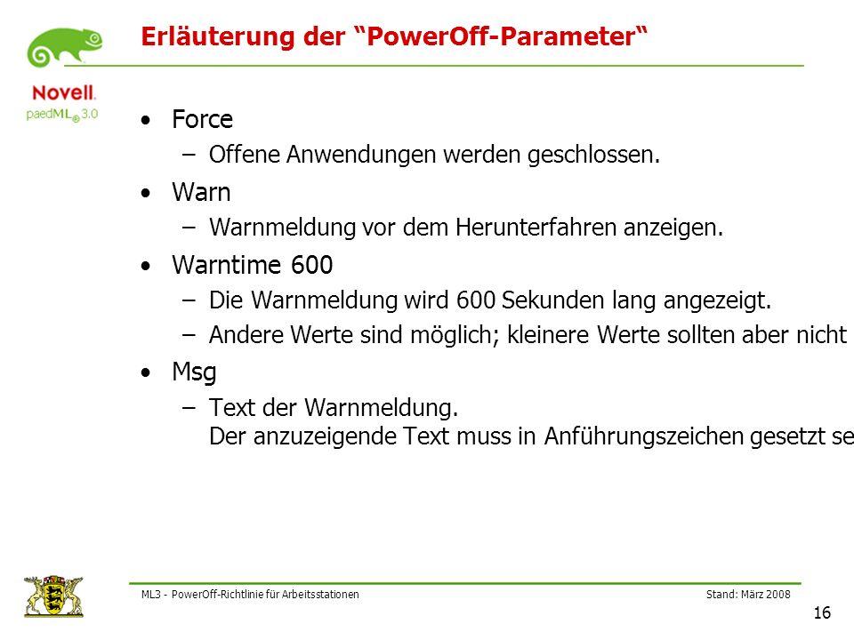 Stand: März 2008 16 ML3 - PowerOff-Richtlinie für Arbeitsstationen Erläuterung der PowerOff-Parameter Force –Offene Anwendungen werden geschlossen.