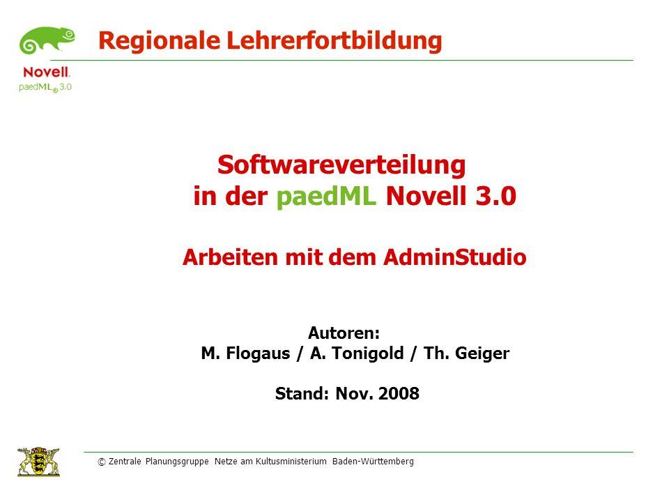 Regionale Lehrerfortbildung © Zentrale Planungsgruppe Netze am Kultusministerium Baden-Württemberg Softwareverteilung in der paedML Novell 3.0 Arbeiten mit dem AdminStudio Autoren: M.