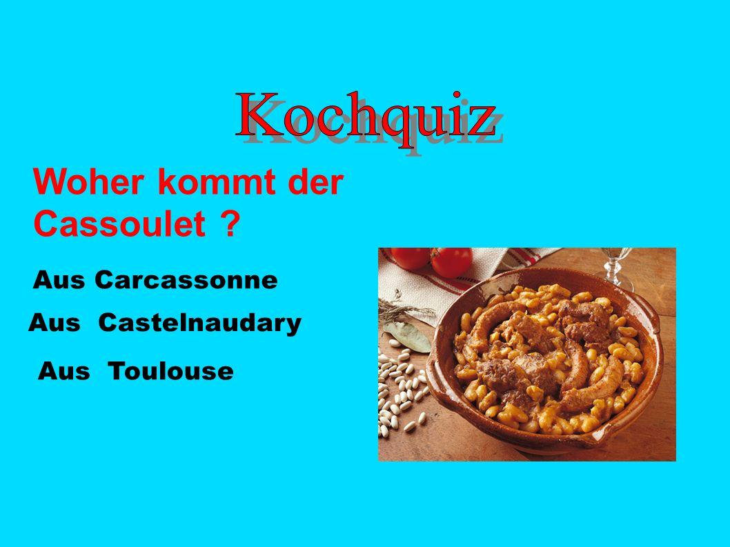 Woher kommt der Cassoulet ? Aus Carcassonne Aus Castelnaudary Aus Toulouse