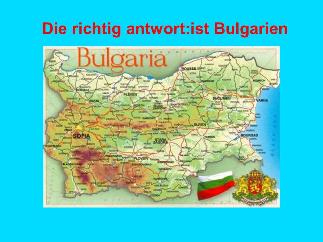 Die richtig antwort:ist Bulgarien