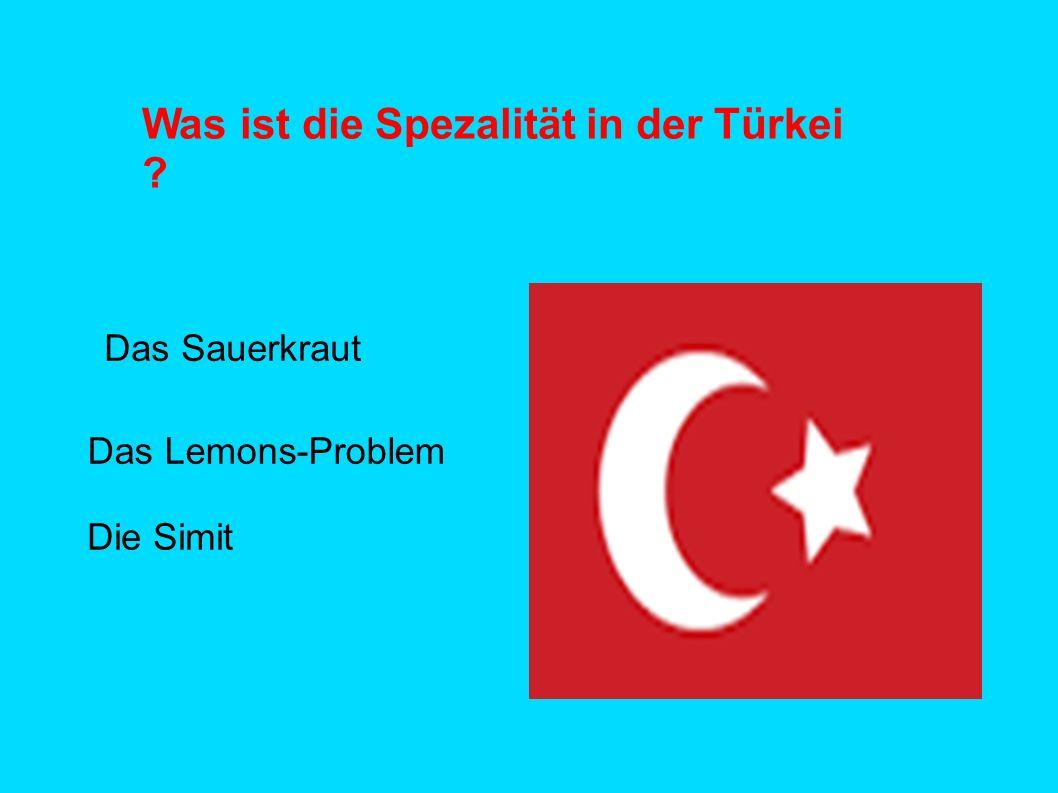 Was ist die Spezalität in der Türkei ? Das Sauerkraut Das Lemons-Problem Die Simit