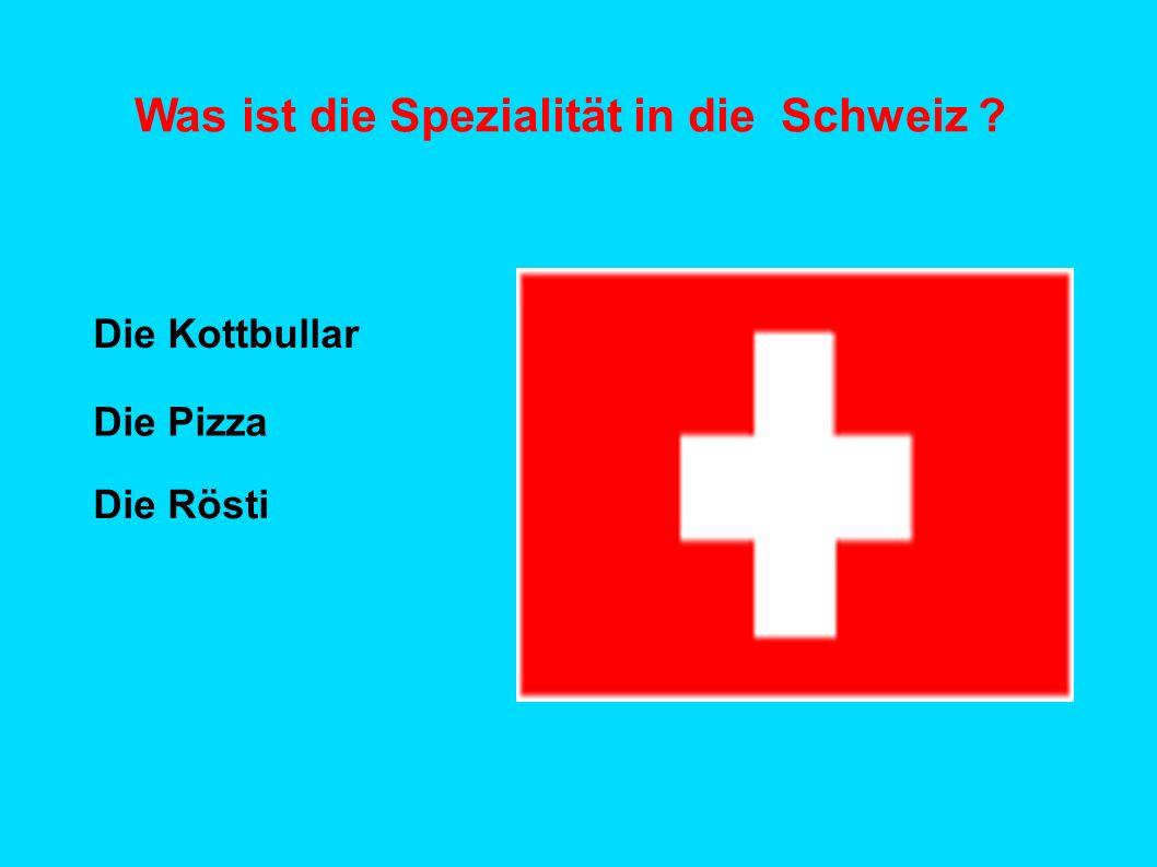 Was ist die Spezialität in die Schweiz ? Die Rösti Die Kottbullar Die Pizza