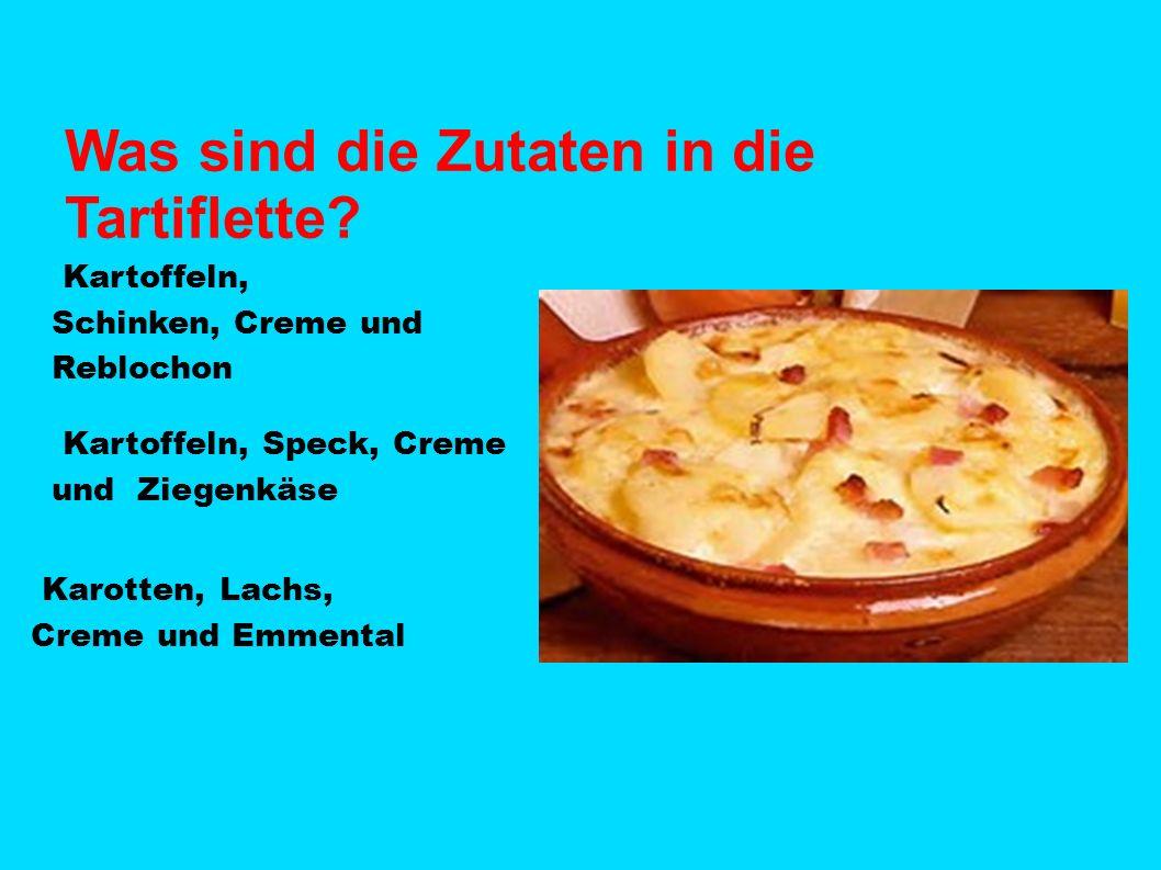 Was sind die Zutaten in die Tartiflette? Kartoffeln, Schinken, Creme und Reblochon Kartoffeln, Speck, Creme und Ziegenkäse Karotten, Lachs, Creme und