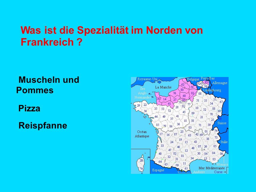 Was ist die Spezialität im Norden von Frankreich ? Muscheln und Pommes Pizza Reispfanne