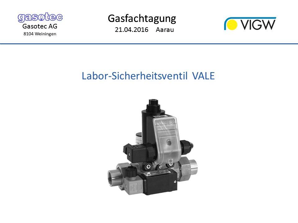 Gasotec AG 8104 Weiningen Gasfachtagung 21.04.2016 Aarau Gasotec AG 8104 Weiningen Gasfachtagung 21.04.2016 Aarau Labor-Sicherheitsventil VALE