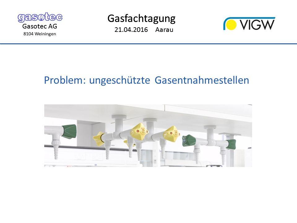 Gasotec AG 8104 Weiningen Gasfachtagung 21.04.2016 Aarau Gasotec AG 8104 Weiningen Gasfachtagung 21.04.2016 Aarau Problem: ungeschützte Gasentnahmestellen