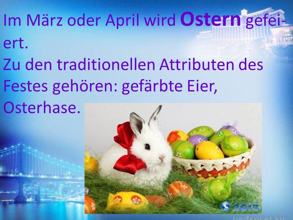 Im März oder April wird Ostern gefei ert. Zu den traditionellen Attributen des Festes gehören: gefärbte Eier, Osterhase.
