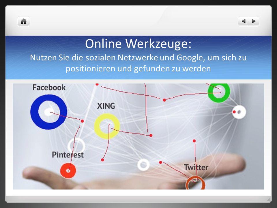 Online Werkzeuge: Nutzen Sie die sozialen Netzwerke und Google, um sich zu positionieren und gefunden zu werden