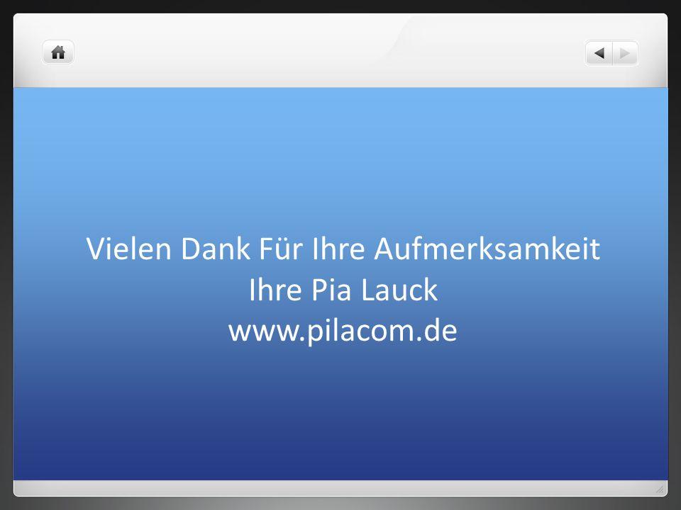 Vielen Dank Für Ihre Aufmerksamkeit Ihre Pia Lauck www.pilacom.de