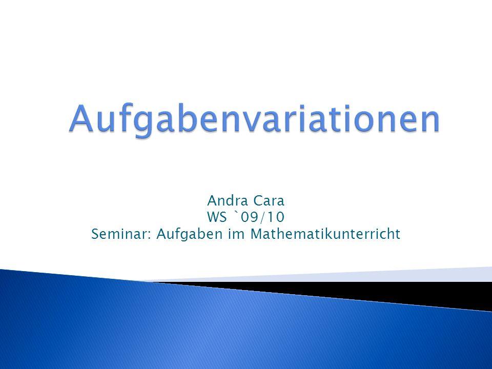 Andra Cara WS `09/10 Seminar: Aufgaben im Mathematikunterricht