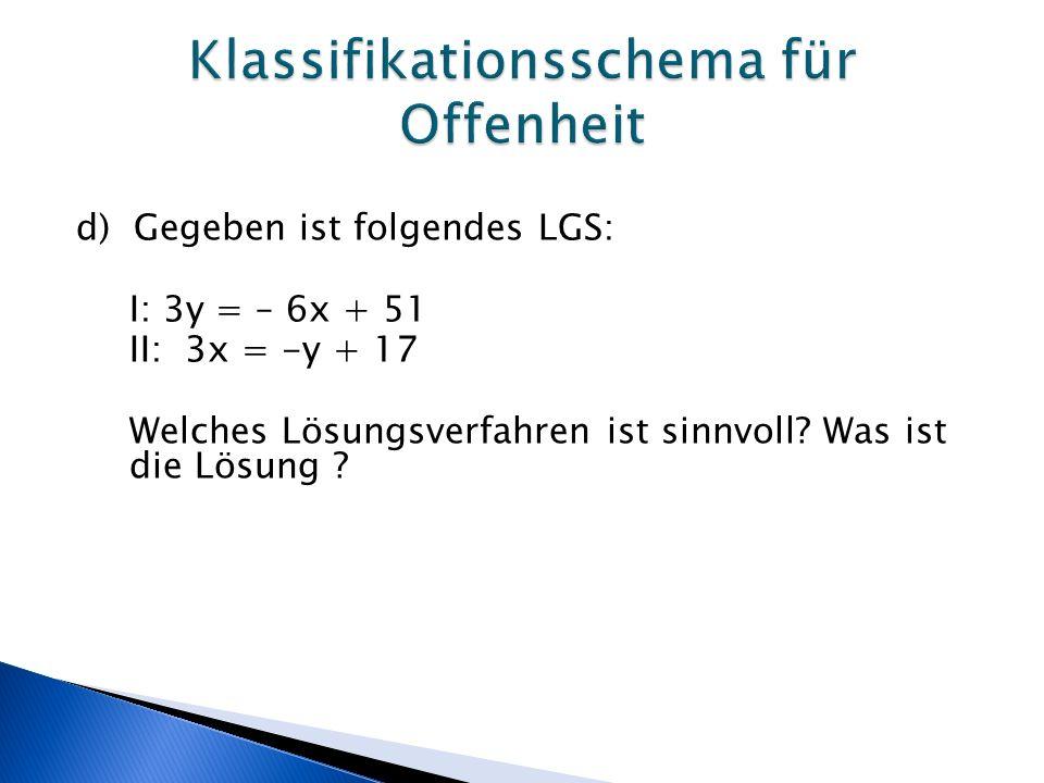d) Gegeben ist folgendes LGS: I: 3y = – 6x + 51 II: 3x = -y + 17 Welches Lösungsverfahren ist sinnvoll.