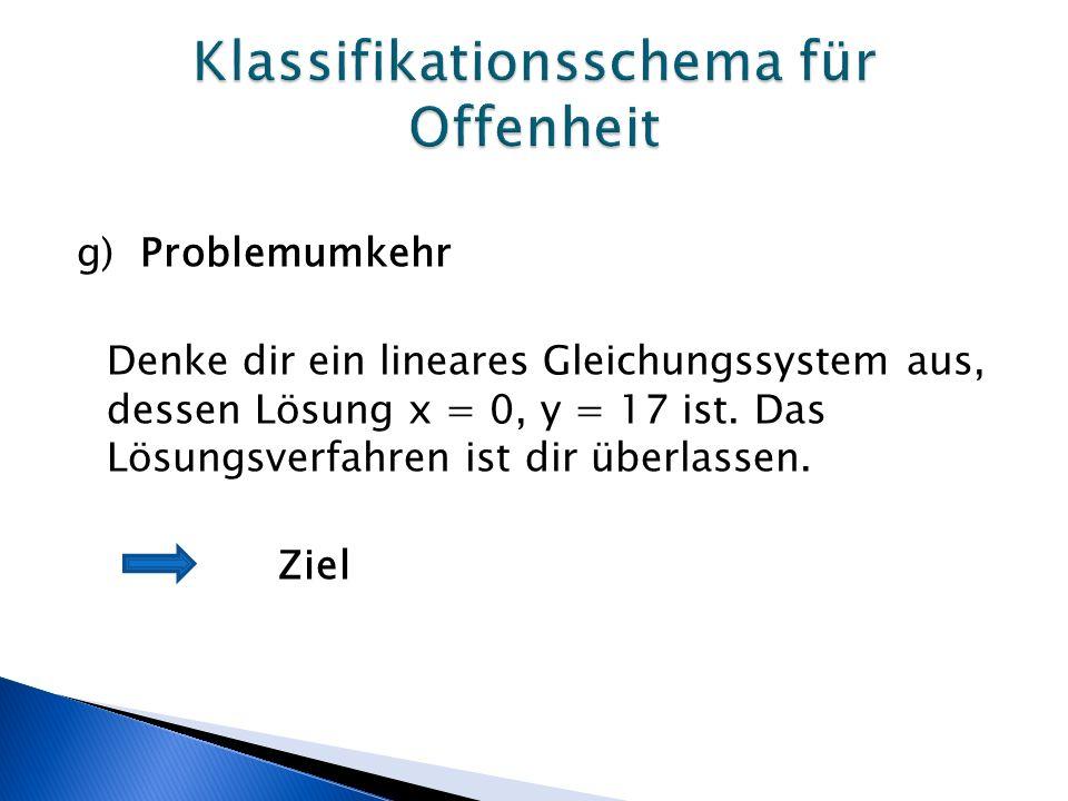 g) Problemumkehr Denke dir ein lineares Gleichungssystem aus, dessen Lösung x = 0, y = 17 ist.