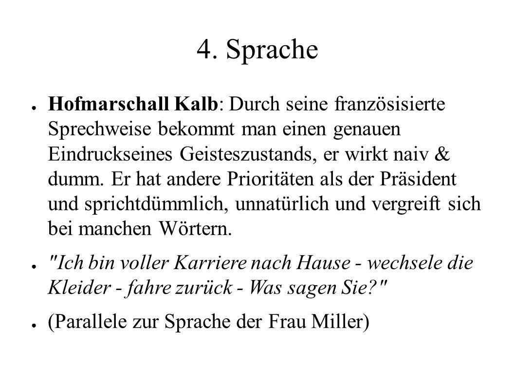 4. Sprache ● Hofmarschall Kalb: Durch seine französisierte Sprechweise bekommt man einen genauen Eindruckseines Geisteszustands, er wirkt naiv & dumm.