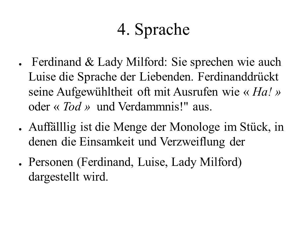 4. Sprache ● Ferdinand & Lady Milford: Sie sprechen wie auch Luise die Sprache der Liebenden. Ferdinanddrückt seine Aufgewühltheit oft mit Ausrufen wi