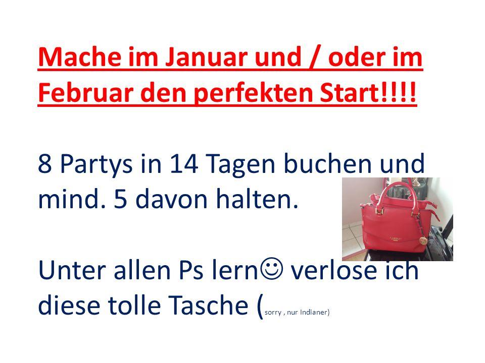 Mache im Januar und / oder im Februar den perfekten Start!!!! 8 Partys in 14 Tagen buchen und mind. 5 davon halten. Unter allen Ps lern verlose ich di