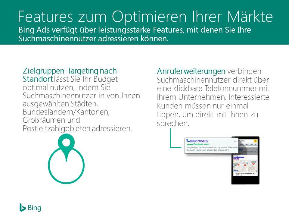 Features zum Optimieren Ihrer Märkte Bing Ads verfügt über leistungsstarke Features, mit denen Sie Ihre Suchmaschinennutzer adressieren können.