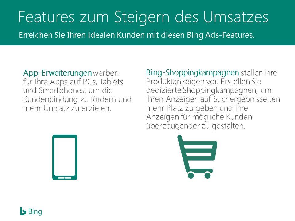 Features zum Steigern des Umsatzes Erreichen Sie Ihren idealen Kunden mit diesen Bing Ads-Features.