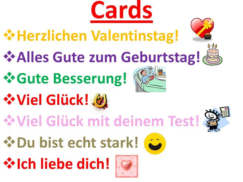 Cards  Frohe Weihnachten!  Alles Gute zum Geburtstag!  Gute Besserung!  Viel Glück!  Viel Glück mit deinem Test!  Du bist echt stark!  Ich lieb